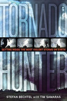 Tornado Hunter By Bechtel, Stefan/ Samaras, Tim/ Forbes, Greg (FRW)