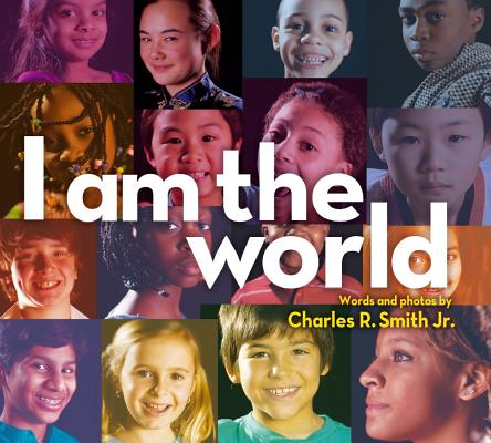 I Am the World By Smith, Charles R., Jr./ Smith, Charles R., Jr. (PHT)